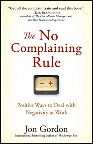 "Book Summary: ""The No Complaining Rule"" by Jon Gordon"