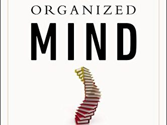 "Book Summary: ""The Organized Mind"" by Daniel J. Levitin"